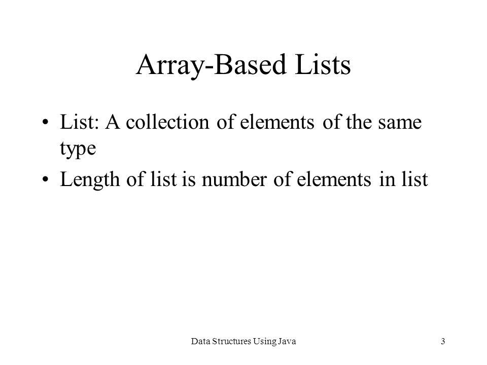 Data Structures Using Java34 Vector StringList stringList.addElement(Spring); stringList.addElement(Summer); stringList.addElement(Fall); stringList.addElement(Winter);