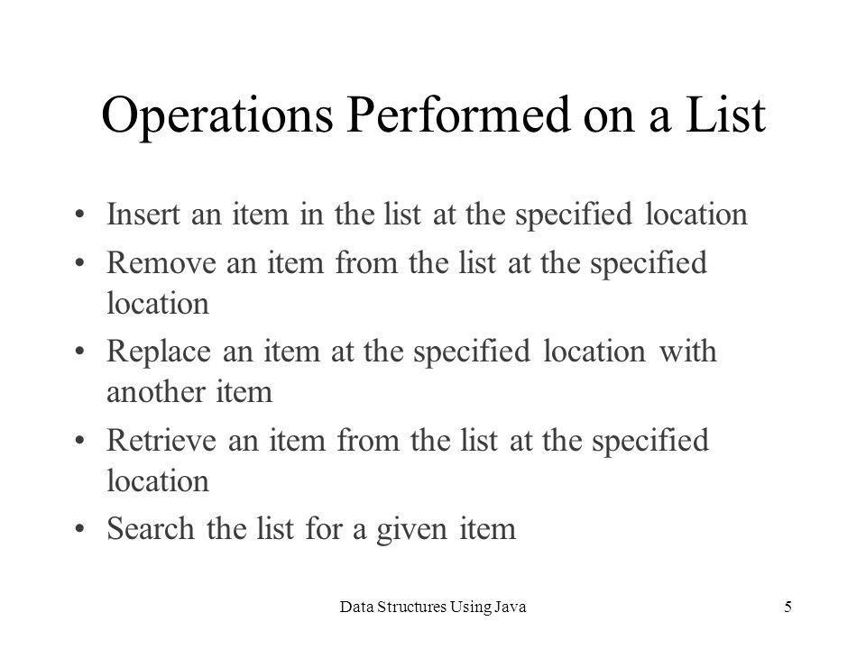 Data Structures Using Java26 Insert public void insert(DataElement insertItem) { int loc; if(length == 0) //list is empty list[length++] = insertItem; //insert the item and //increment the length else if(length == maxSize) System.err.println(Cannot insert in a full list.); else { loc = seqSearch(insertItem); if(loc == -1) //the item to be inserted //does not exist in the list list[length++] = insertItem.getCopy(); else System.err.println(The item to be inserted is + already in the list.