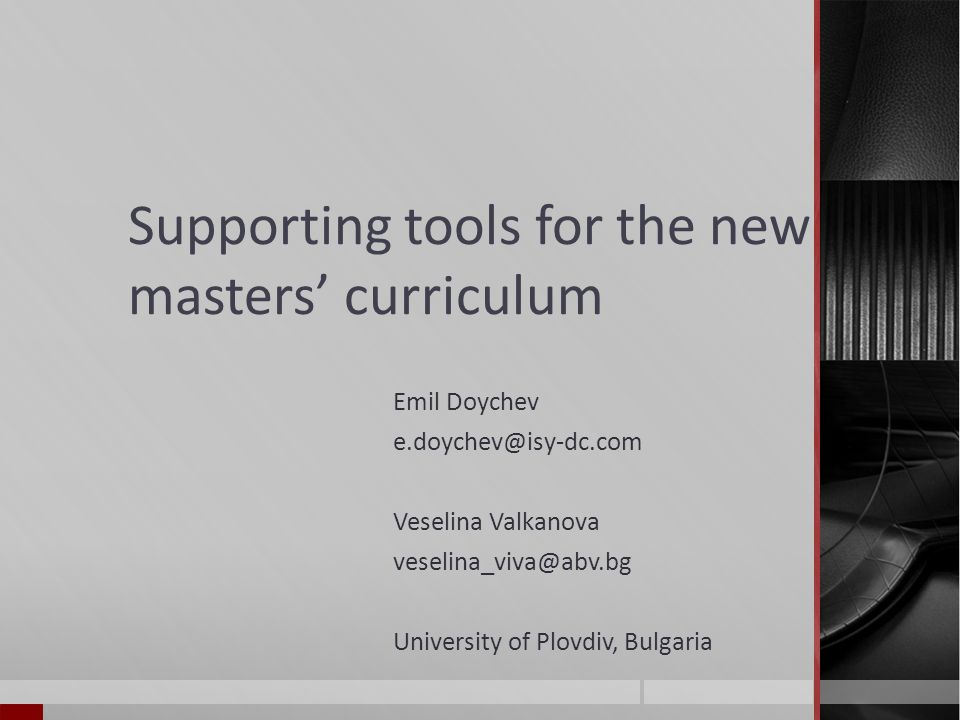 Supporting tools for the new masters curriculum Emil Doychev e.doychev@isy-dc.com Veselina Valkanova veselina_viva@abv.bg University of Plovdiv, Bulgaria