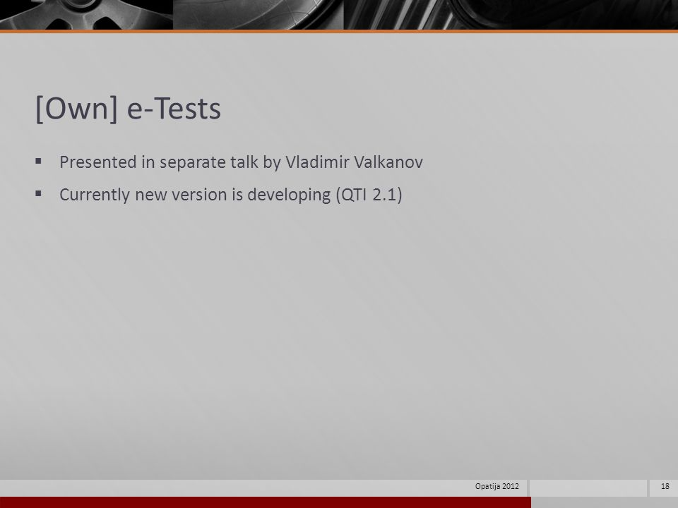[Own] e-Tests Presented in separate talk by Vladimir Valkanov Currently new version is developing (QTI 2.1) 18Opatija 2012