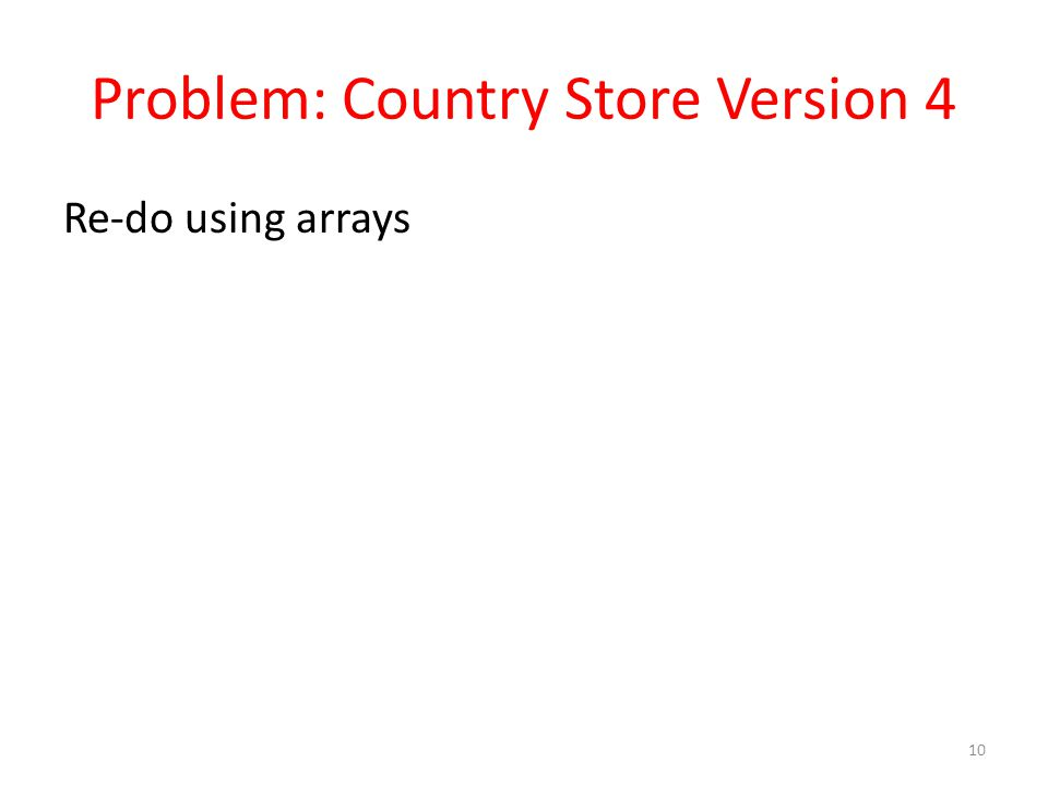 Problem: Country Store Version 4 Re-do using arrays 10