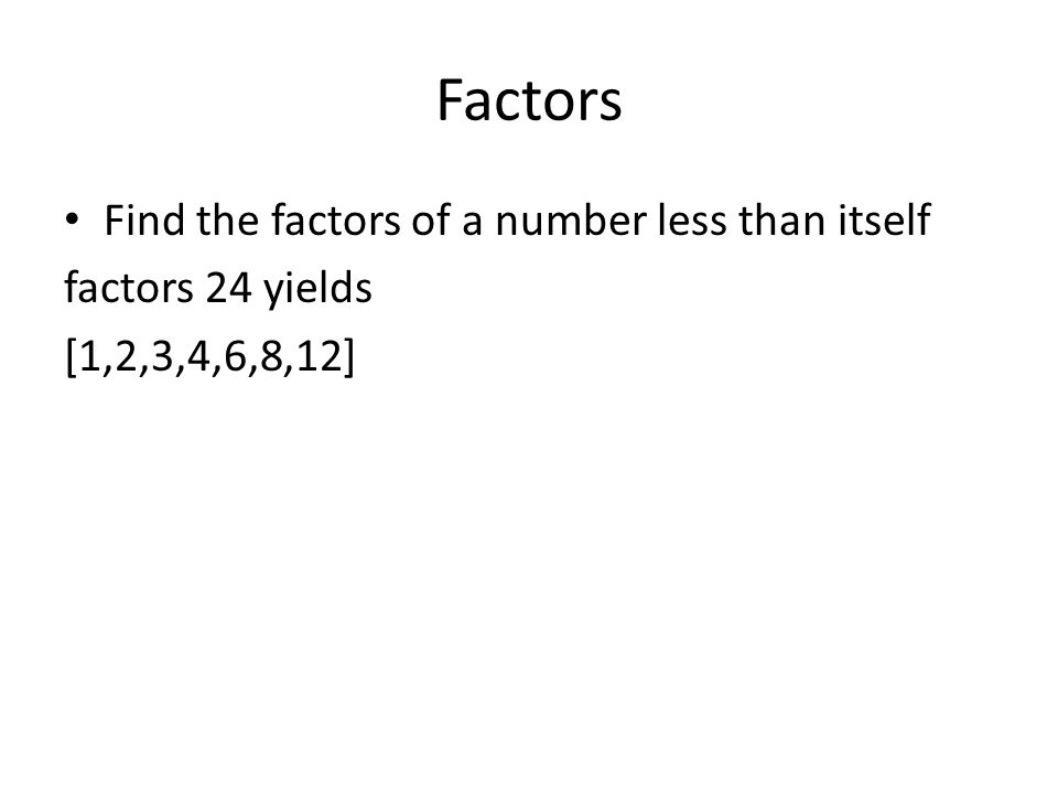Factors Find the factors of a number less than itself factors 24 yields [1,2,3,4,6,8,12]