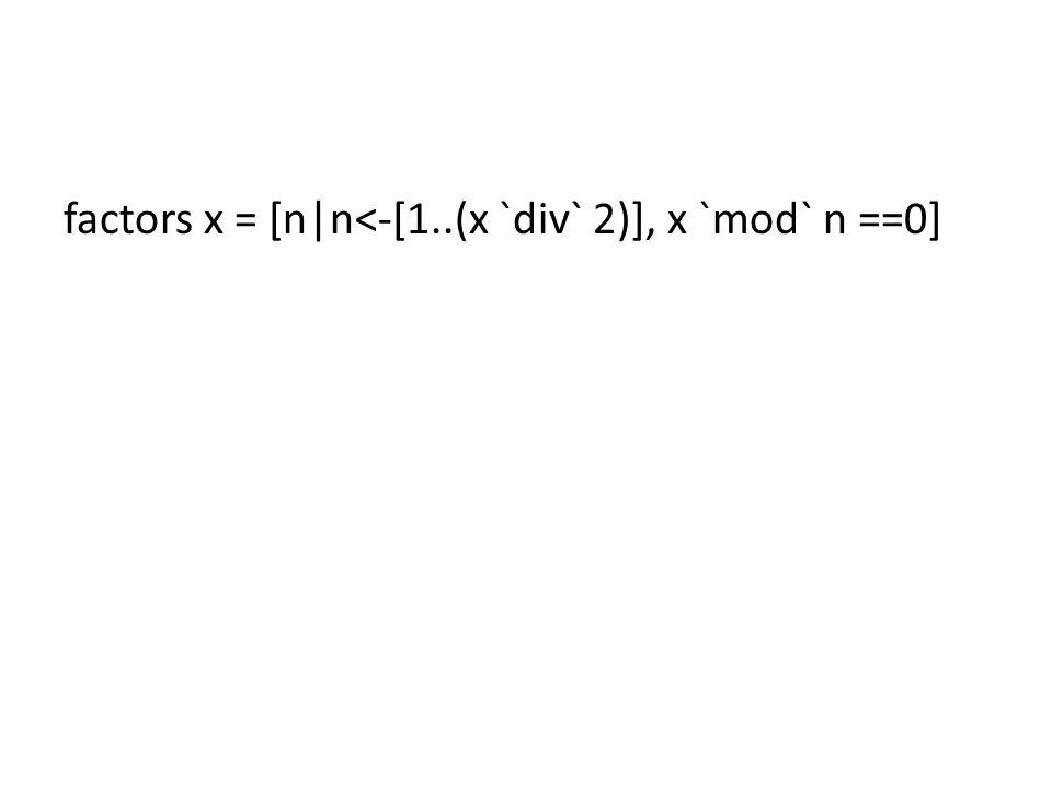 factors x = [n|n<-[1..(x `div` 2)], x `mod` n ==0]