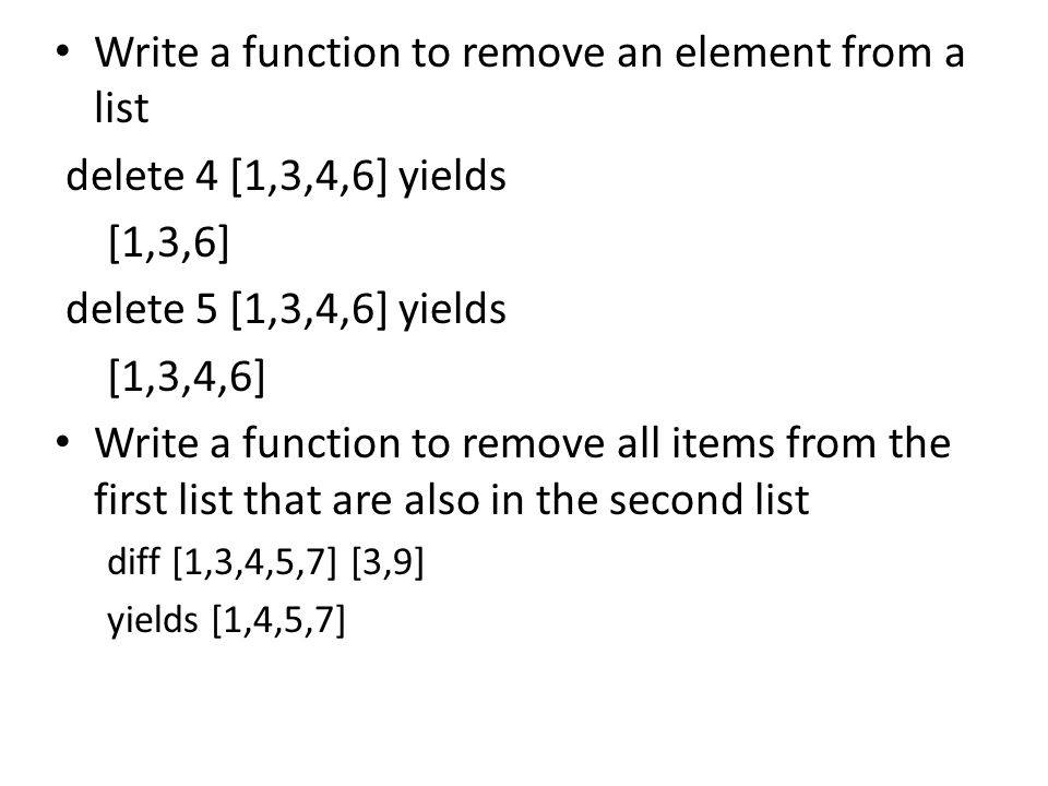 Write a function to remove an element from a list delete 4 [1,3,4,6] yields [1,3,6] delete 5 [1,3,4,6] yields [1,3,4,6] Write a function to remove all items from the first list that are also in the second list diff [1,3,4,5,7] [3,9] yields [1,4,5,7]