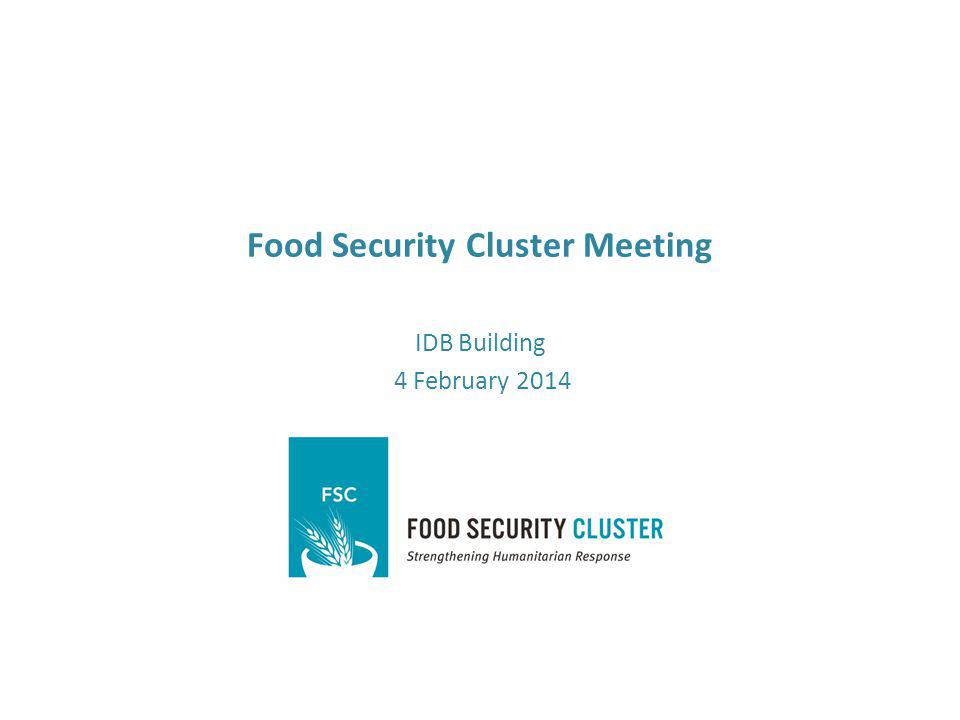 Food Security Cluster Meeting IDB Building 4 February 2014