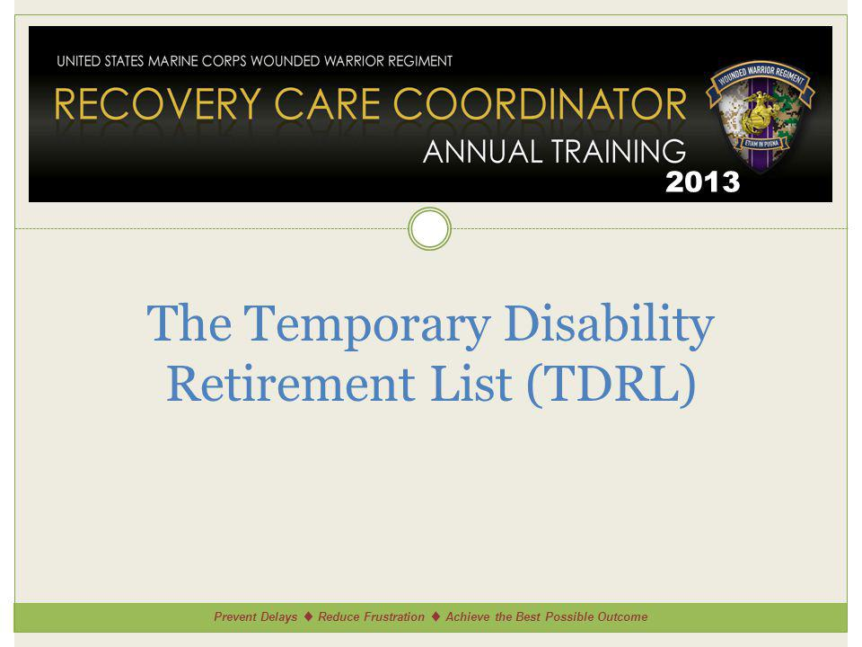 Prevent Delays Reduce Frustration Achieve the Best Possible Outcome 2013 The Temporary Disability Retirement List (TDRL)