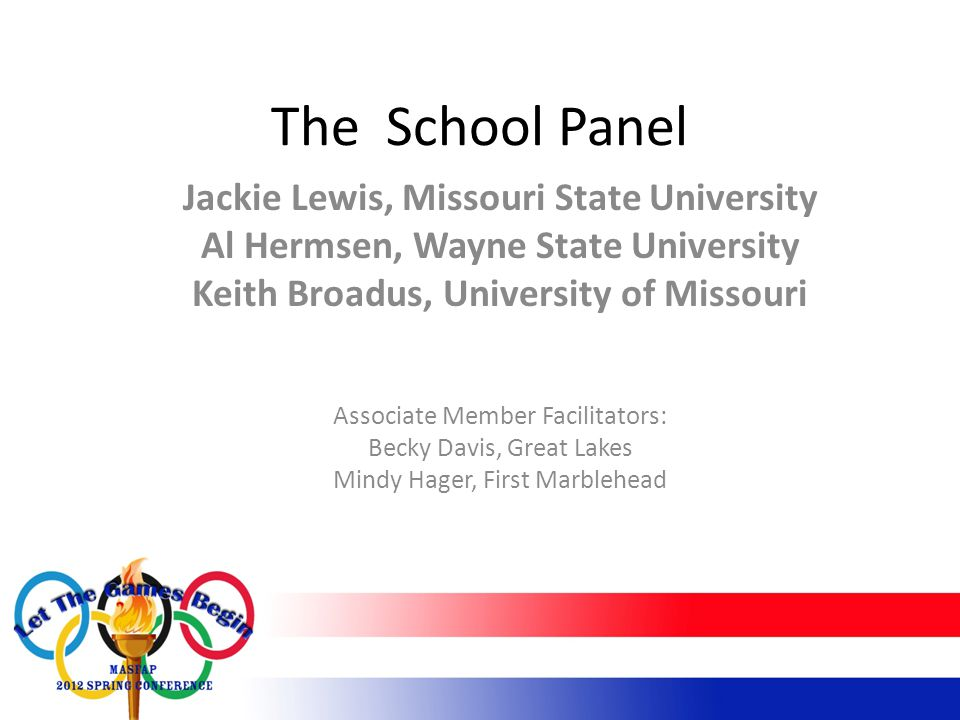 The School Panel Jackie Lewis, Missouri State University Al Hermsen, Wayne State University Keith Broadus, University of Missouri Associate Member Facilitators: Becky Davis, Great Lakes Mindy Hager, First Marblehead