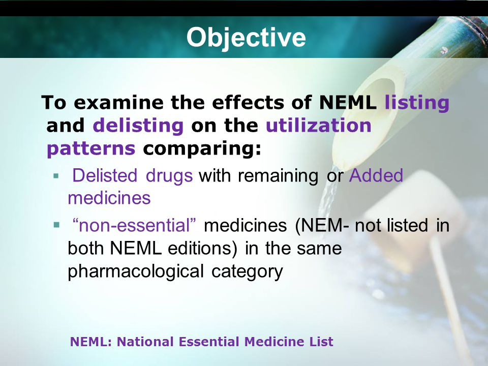 Objective To examine the effects of NEML listing and delisting on the utilization patterns comparing: Delisted drugs with remaining or Added medicines