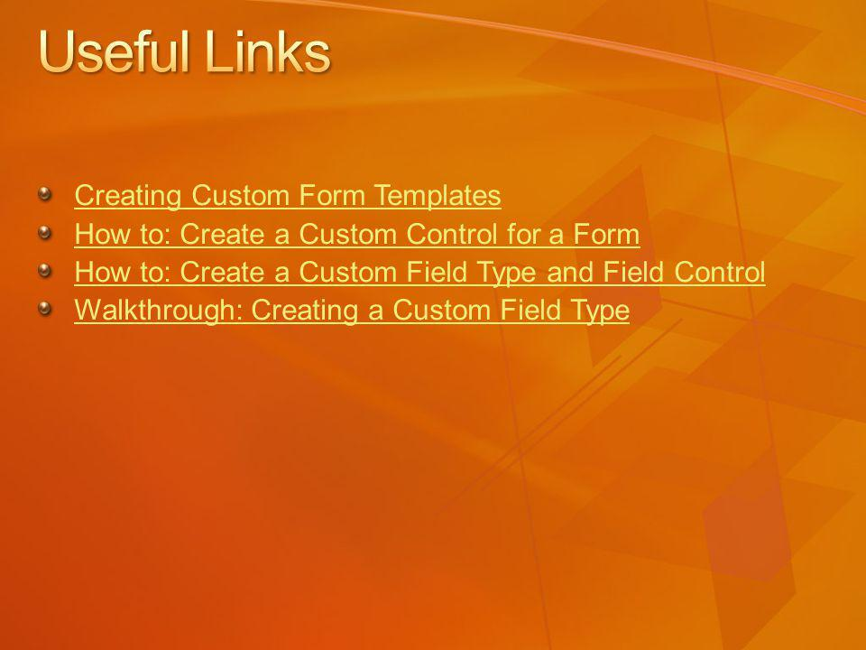 Creating Custom Form Templates How to: Create a Custom Control for a Form How to: Create a Custom Field Type and Field Control Walkthrough: Creating a Custom Field Type