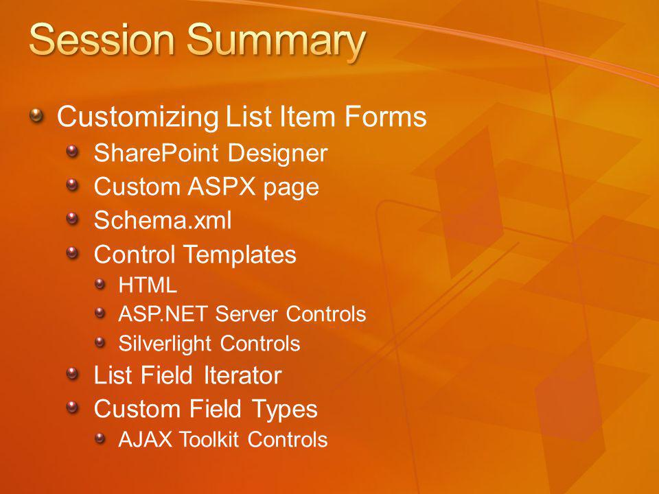 Customizing List Item Forms SharePoint Designer Custom ASPX page Schema.xml Control Templates HTML ASP.NET Server Controls Silverlight Controls List Field Iterator Custom Field Types AJAX Toolkit Controls