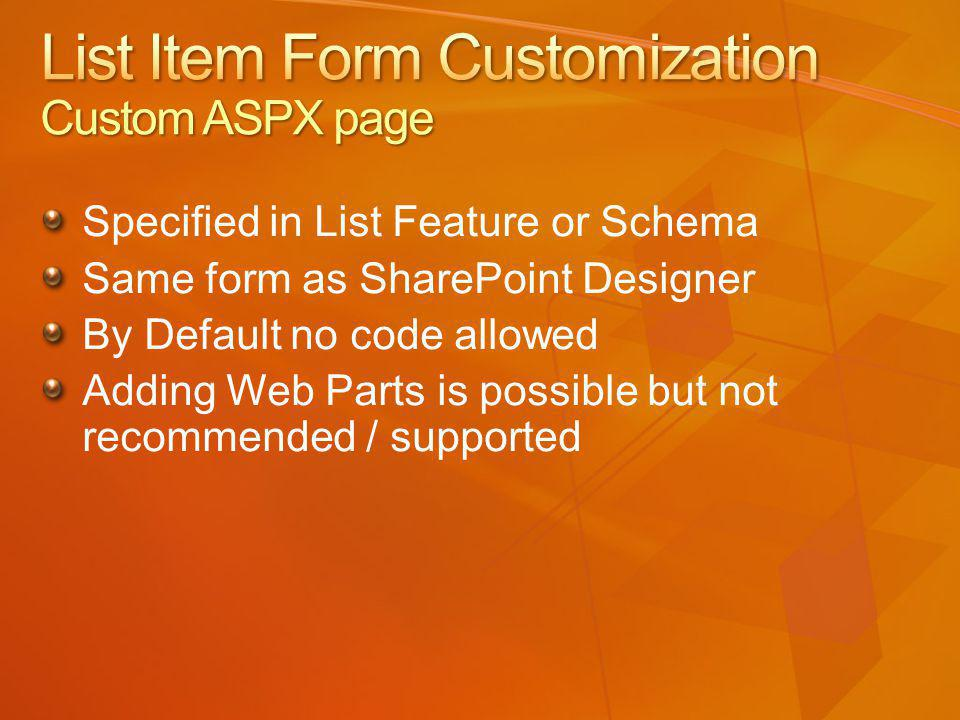 Specified in List Feature or Schema Same form as SharePoint Designer By Default no code allowed Adding Web Parts is possible but not recommended / supported