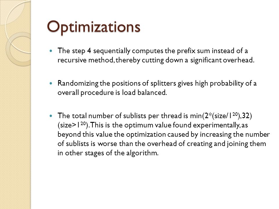 Optimizations The step 4 sequentially computes the prefix sum instead of a recursive method, thereby cutting down a significant overhead.