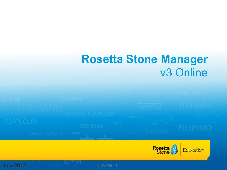 Rosetta Stone Manager Getting Started Register Students Organize students Run reports Edit curriculum Monitor progress Using Rosetta Stone Manager to: