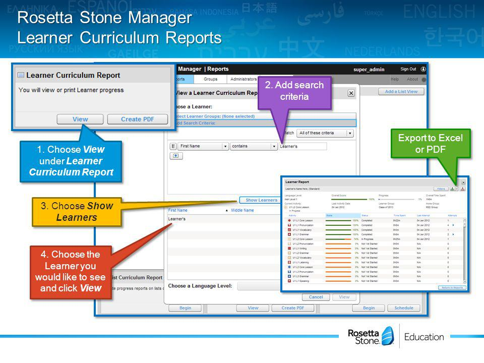 Rosetta Stone Manager Learner Curriculum Reports 1. Choose View under Learner Curriculum Report 2. Add search criteria 3. Choose Show Learners 4. Choo