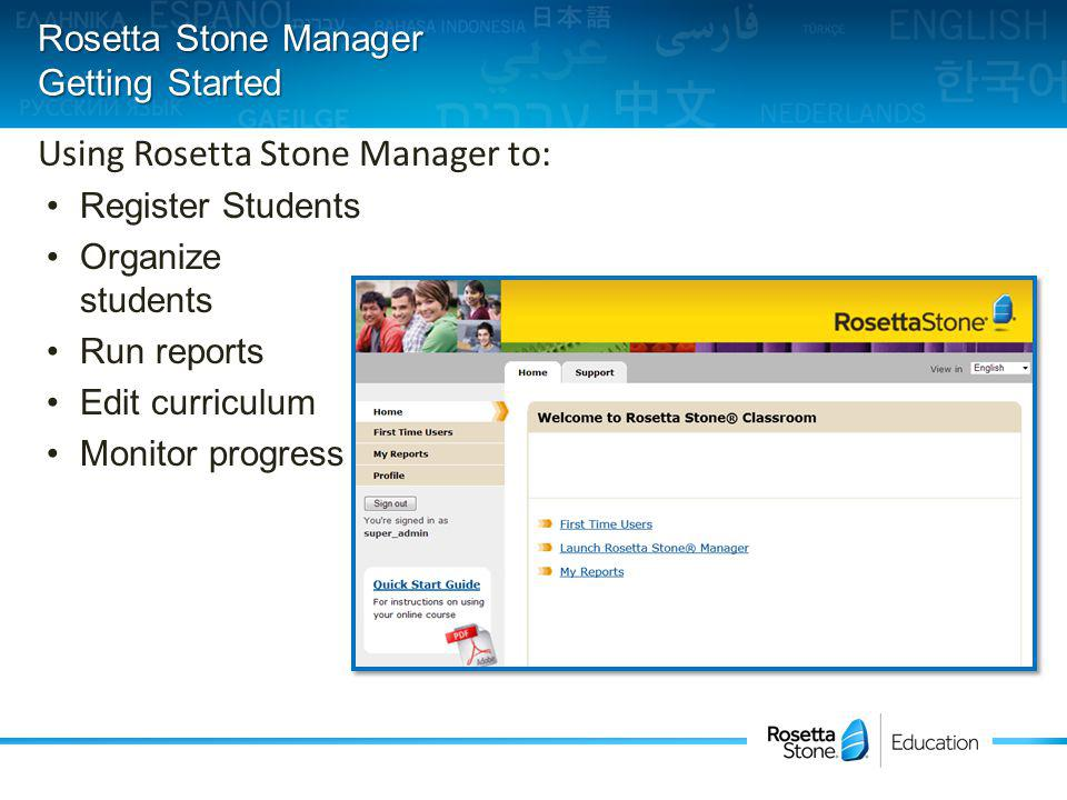 Type in your account web-address: http://.rosettastoneenterprise.com http://.rosettastoneenterprise.com Enter your Admin Username and Password provided by your Super Administrator Select Sign In Rosetta Stone Manager Logging on