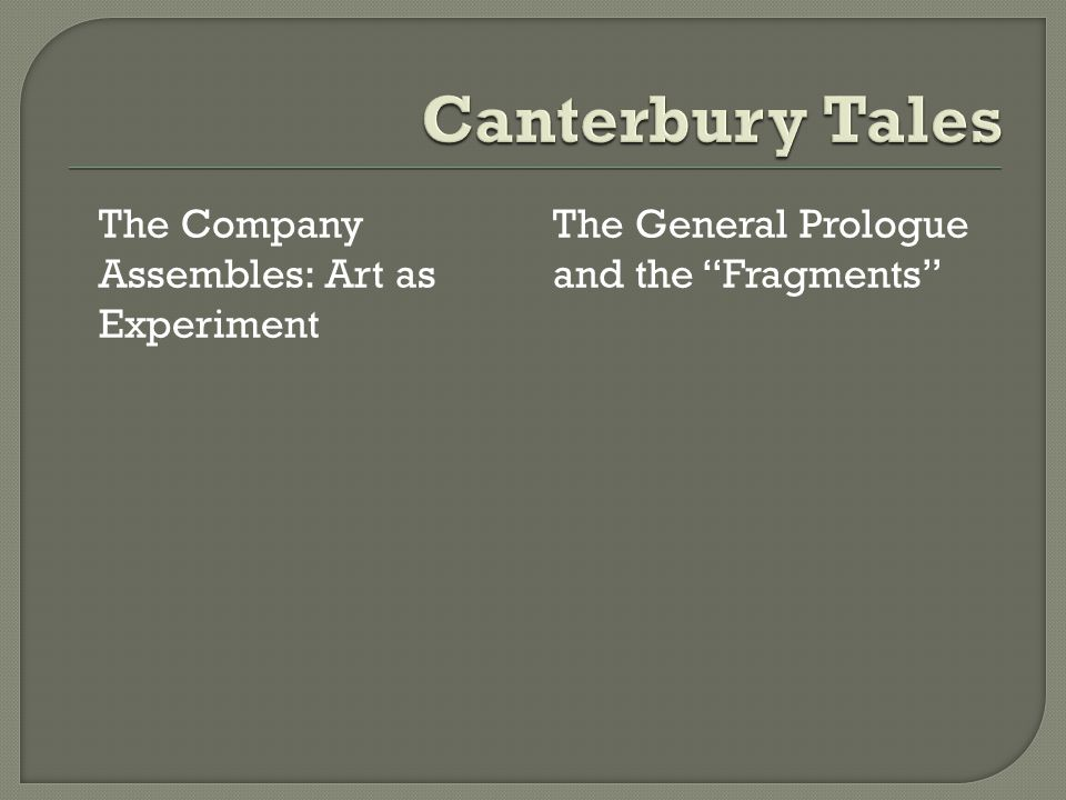 The Company Assembles: Art as Experiment The General Prologue and the Fragments