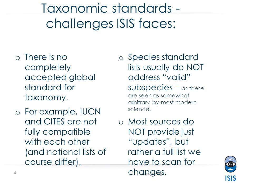 4 www.isis.org Taxonomic standards - challenges ISIS faces: o There is no completely accepted global standard for taxonomy.