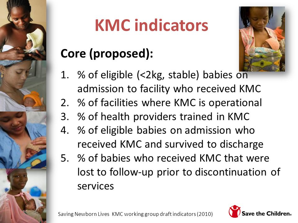 KMC indicators Core (proposed): 1.% of eligible (<2kg, stable) babies on admission to facility who received KMC 2.% of facilities where KMC is operati
