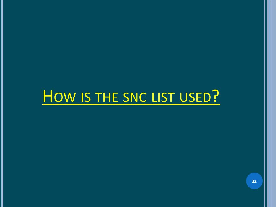 H OW IS THE SNC LIST USED ? 12