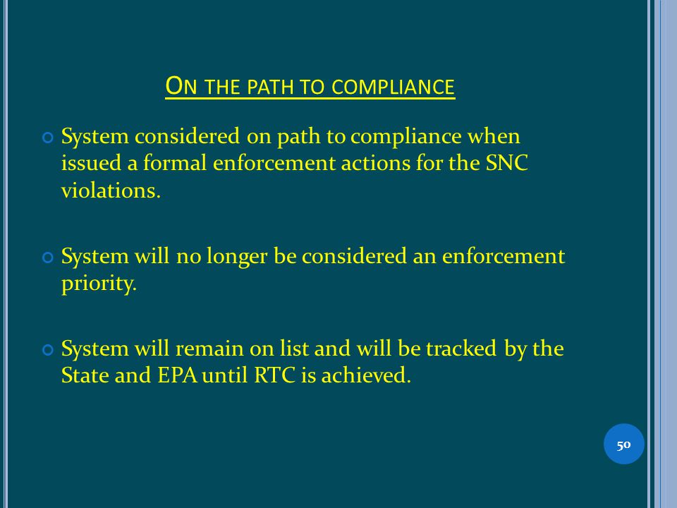 O N THE PATH TO COMPLIANCE System considered on path to compliance when issued a formal enforcement actions for the SNC violations.