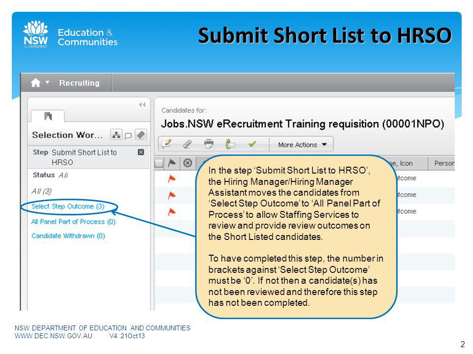 In the step Submit Short List to HRSO, the Hiring Manager/Hiring Manager Assistant moves the candidates from Select Step Outcome to All Panel Part of Process to allow Staffing Services to review and provide review outcomes on the Short Listed candidates.