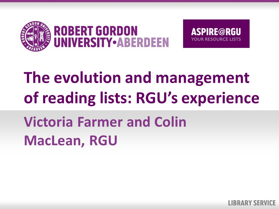 The evolution and management of reading lists: RGUs experience Victoria Farmer and Colin MacLean, RGU