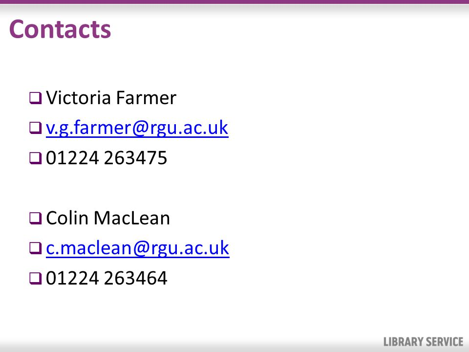 Contacts Victoria Farmer v.g.farmer@rgu.ac.uk 01224 263475 Colin MacLean c.maclean@rgu.ac.uk 01224 263464