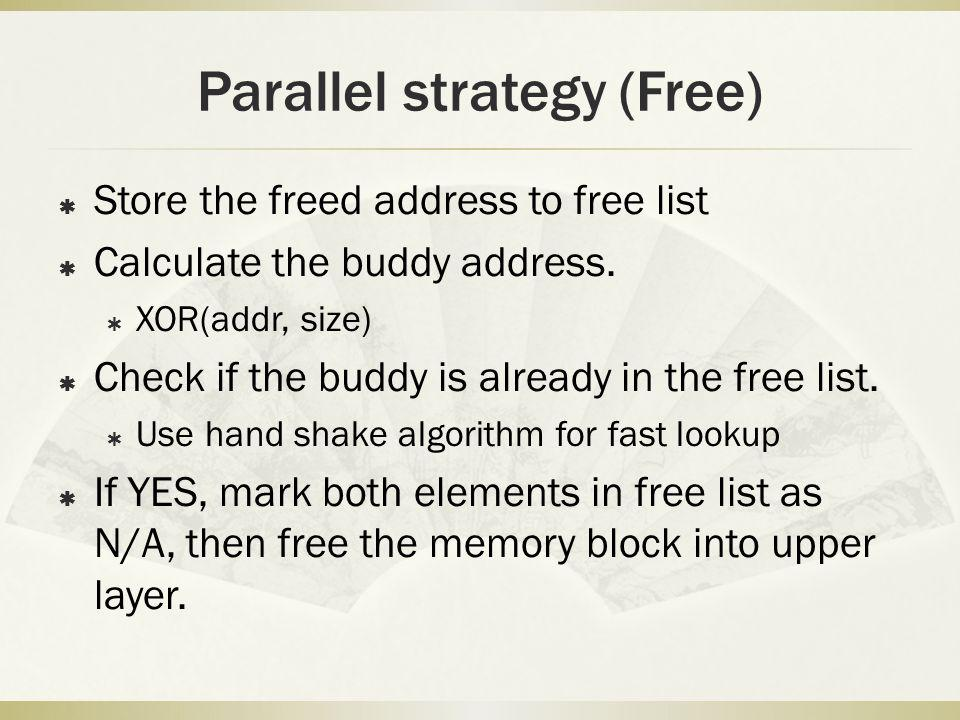 Parallel strategy (Free) Store the freed address to free list Calculate the buddy address. XOR(addr, size) Check if the buddy is already in the free l