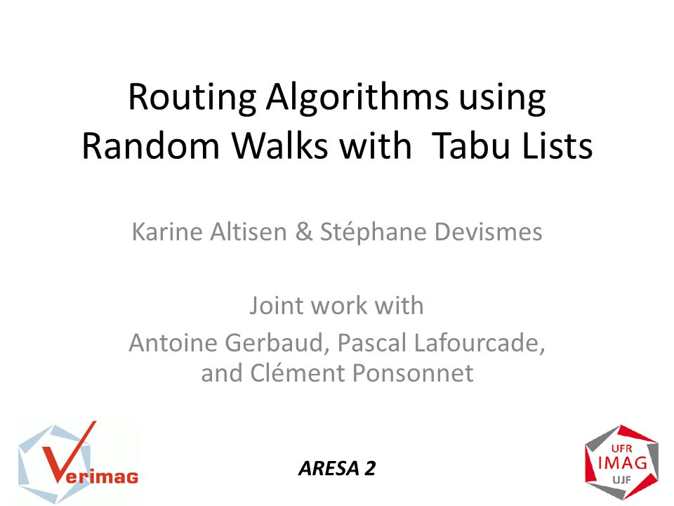 Routing Algorithms using Random Walks with Tabu Lists Karine Altisen & Stéphane Devismes Joint work with Antoine Gerbaud, Pascal Lafourcade, and Clément Ponsonnet ARESA 2