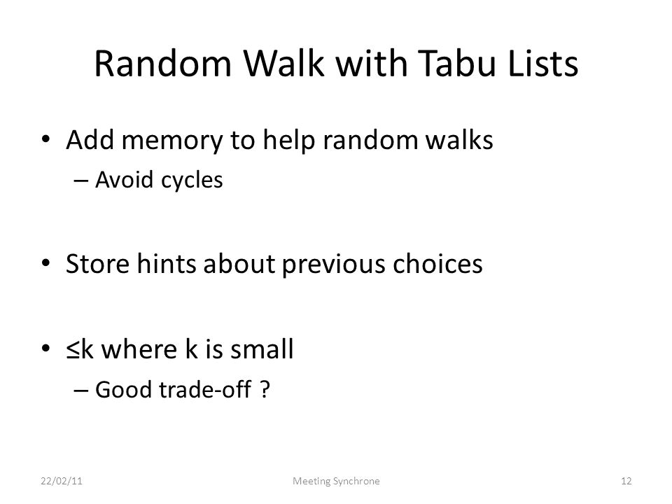 Random Walk with Tabu Lists Add memory to help random walks – Avoid cycles Store hints about previous choices k where k is small – Good trade-off .