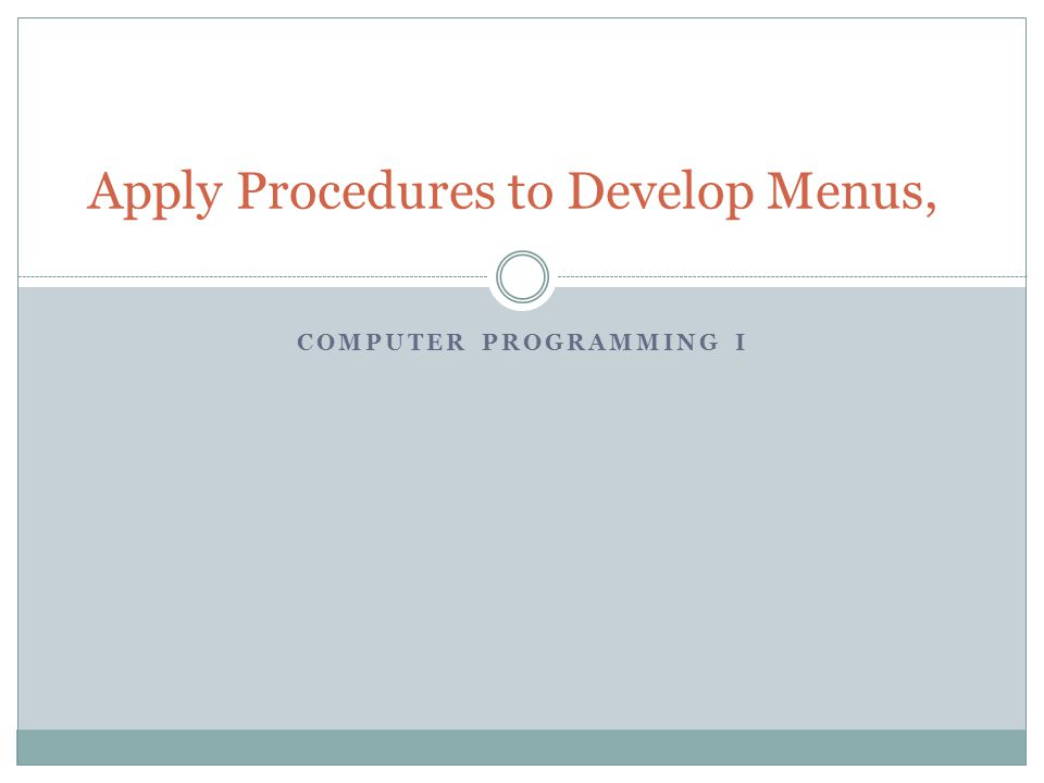 COMPUTER PROGRAMMING I Apply Procedures to Develop Menus,