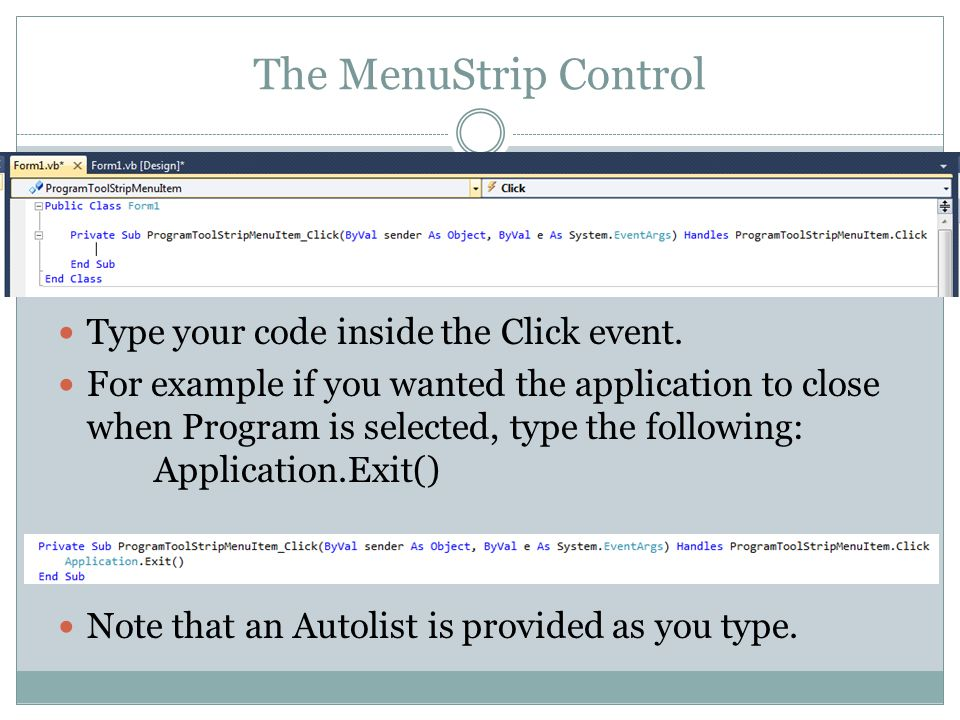 The MenuStrip Control Type your code inside the Click event.