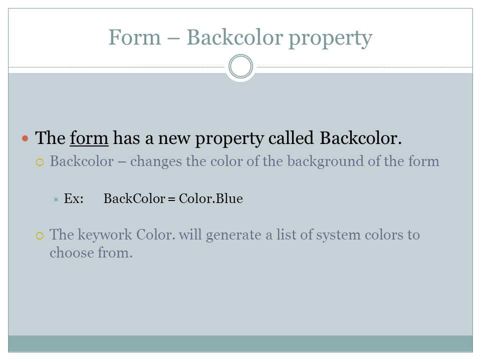 Form – Backcolor property The form has a new property called Backcolor.