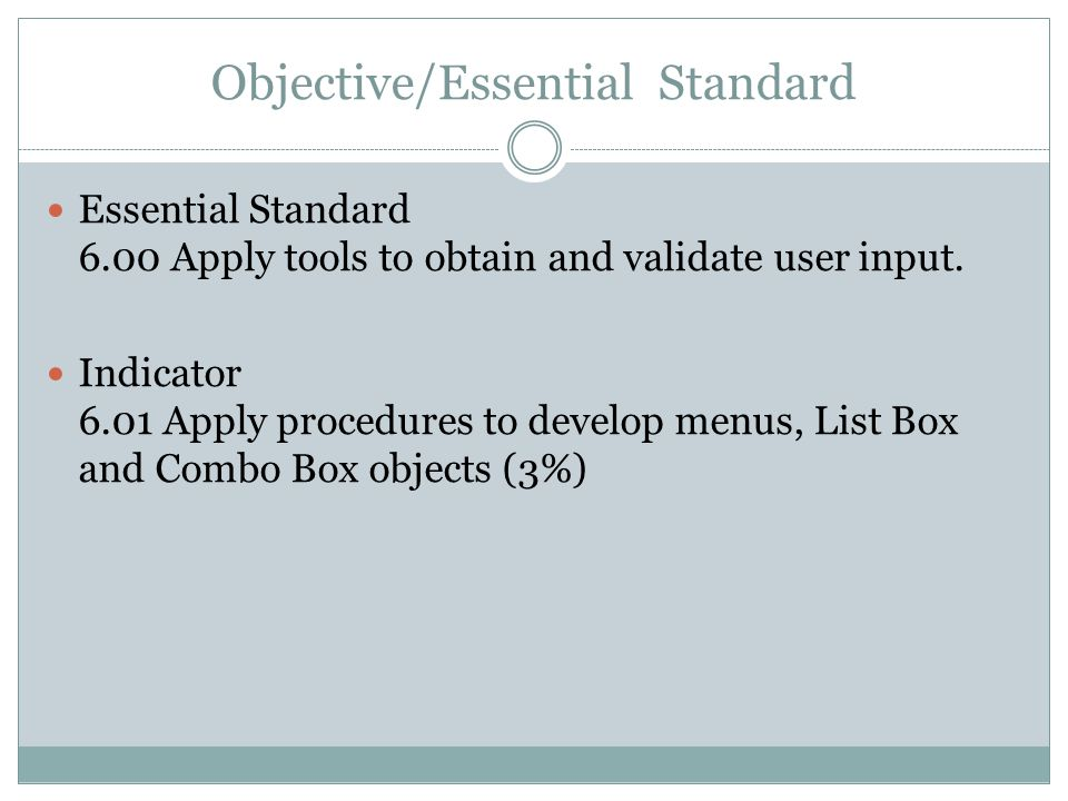 Objective/Essential Standard Essential Standard 6.00 Apply tools to obtain and validate user input.