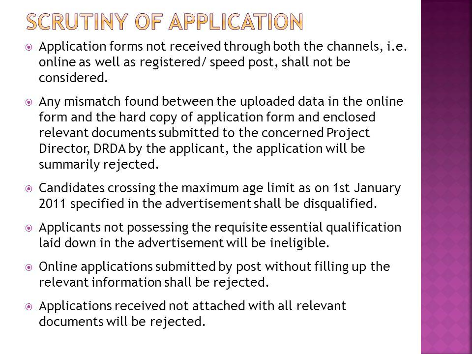 Application forms not received through both the channels, i.e. online as well as registered/ speed post, shall not be considered. Any mismatch found b