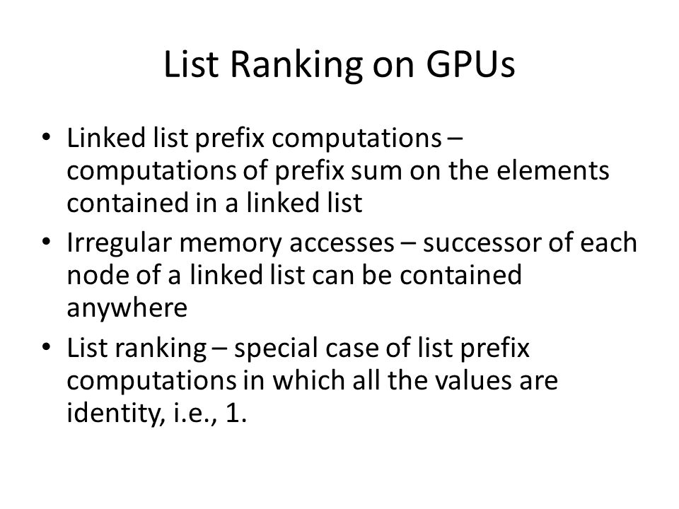 List ranking L is a singly linked list Each node contains two fields – a data field, and a pointer to the successor Prefix sums – updating data field with summation of values of its predecessors and itself L represented by an array X with fields X[i].prefix and X[i].succ