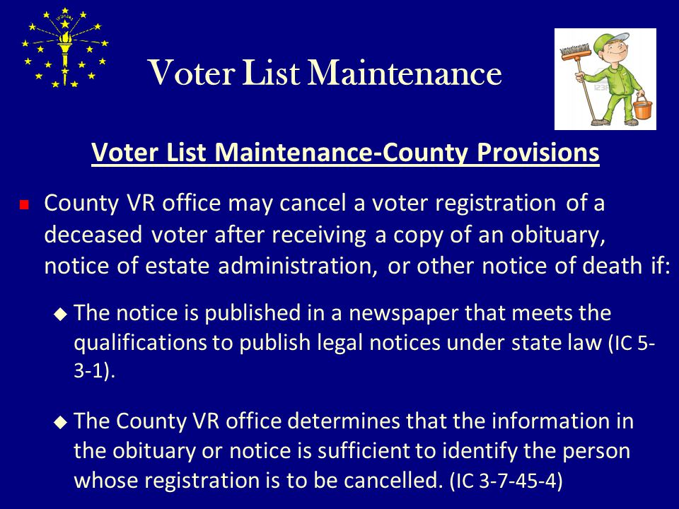 Voter List Maintenance Voter List Maintenance-County Provisions County VR office may cancel a voter registration of a deceased voter after receiving a