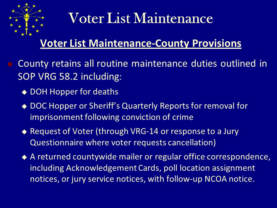 Voter List Maintenance Voter List Maintenance-County Provisions County retains all routine maintenance duties outlined in SOP VRG 58.2 including : DOH
