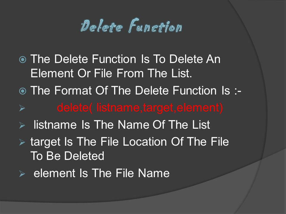 The Delete Function Is To Delete An Element Or File From The List. The Format Of The Delete Function Is :- delete( listname,target,element) listname I
