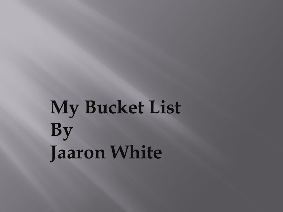 My Bucket List By Jaaron White