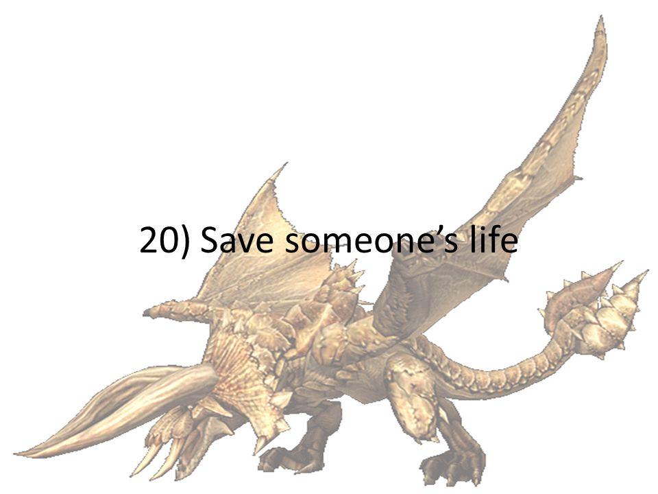 20) Save someones life