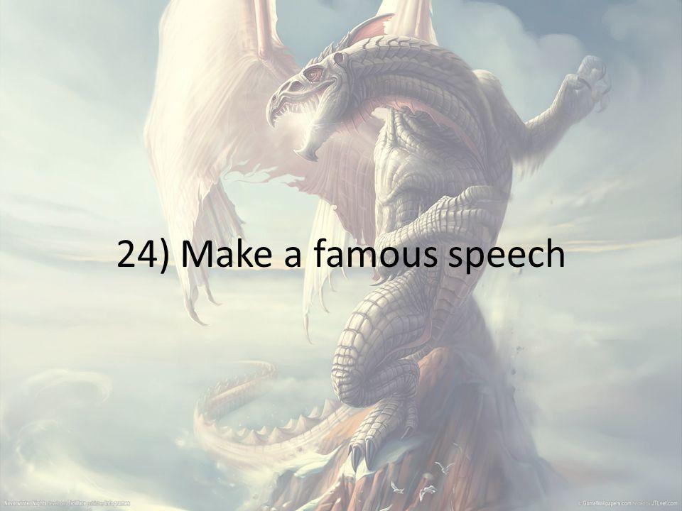 24) Make a famous speech