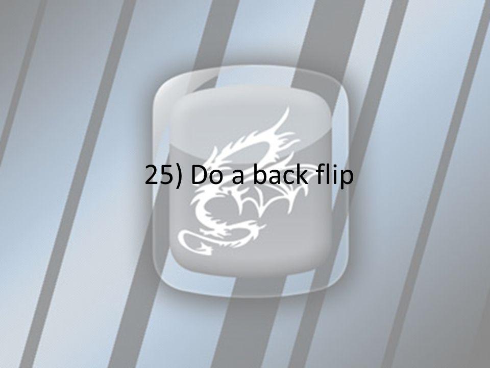 25) Do a back flip