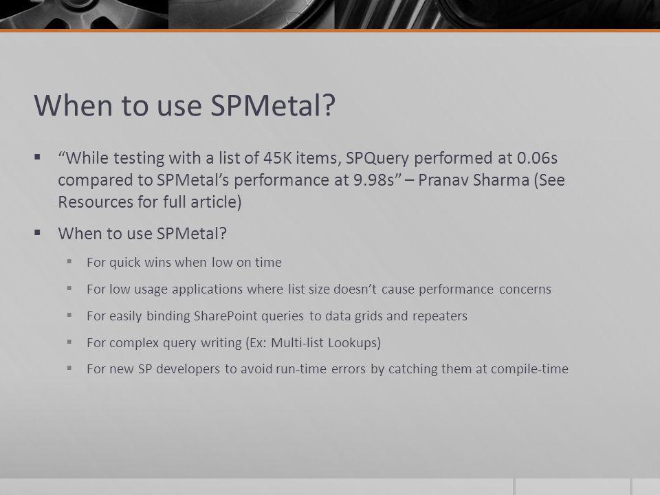 When to use SPMetal.