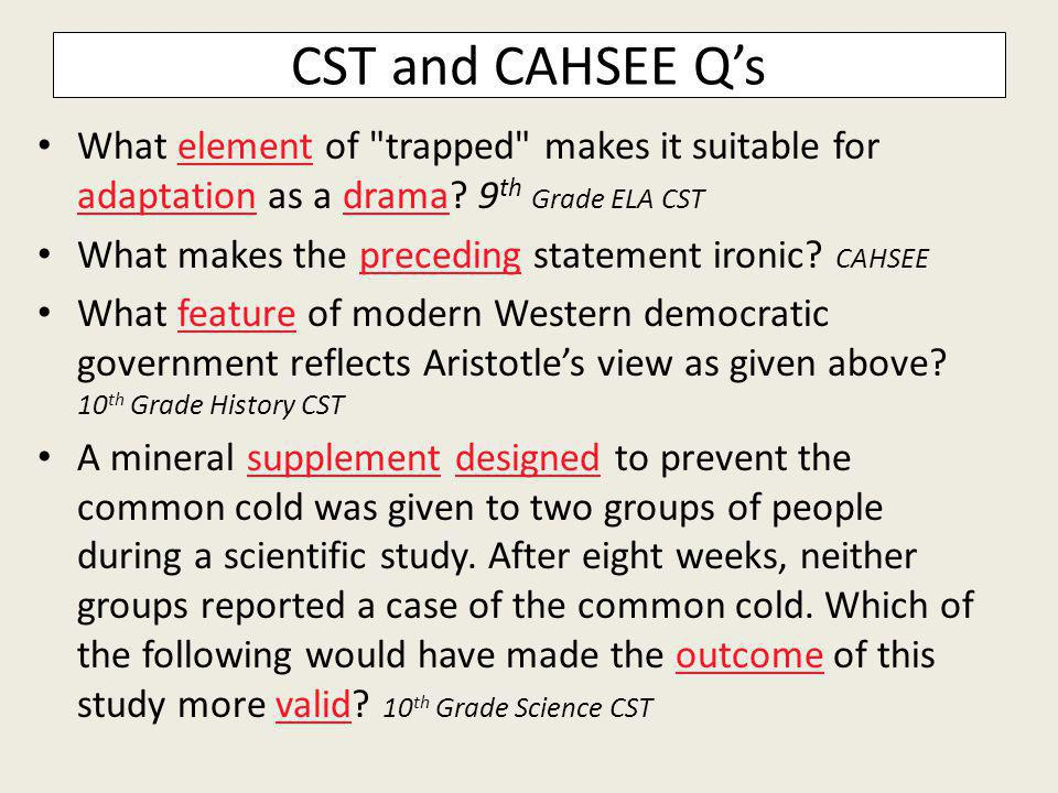 CST and CAHSEE Qs What element of trapped makes it suitable for adaptation as a drama.