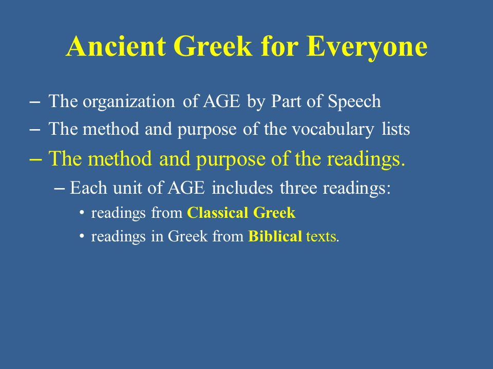 Ancient Greek for Everyone – The organization of AGE by Part of Speech – The method and purpose of the vocabulary lists – The method and purpose of th