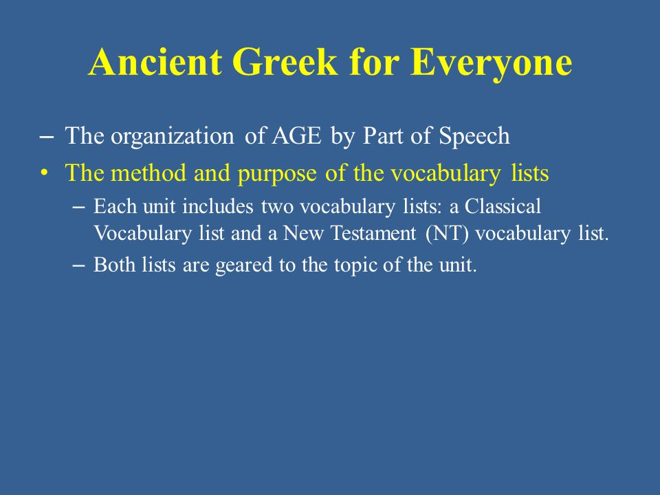 Ancient Greek for Everyone The method and purpose of the vocabulary lists – Note: The AGE vocabulary lists do not include the proper names of people or places, even when, statistically, such names are frequent enough for inclusion.