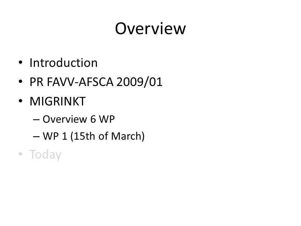 Overview Introduction PR FAVV-AFSCA 2009/01 MIGRINKT – Overview 6 WP – WP 1 (15th of March) Today