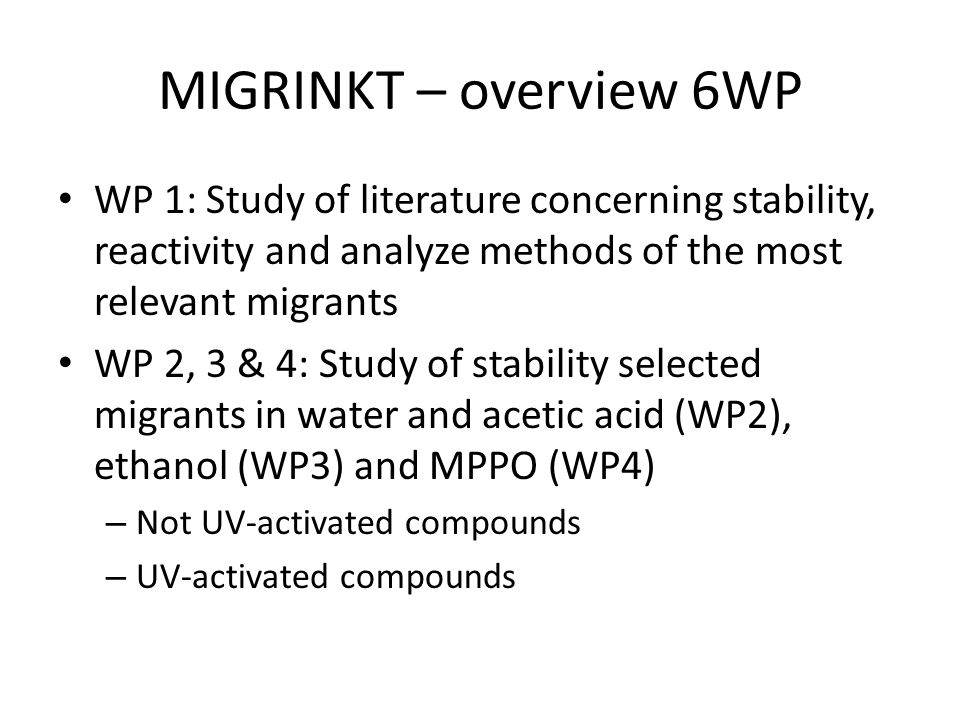 MIGRINKT – overview 6WP WP 1: Study of literature concerning stability, reactivity and analyze methods of the most relevant migrants WP 2, 3 & 4: Stud