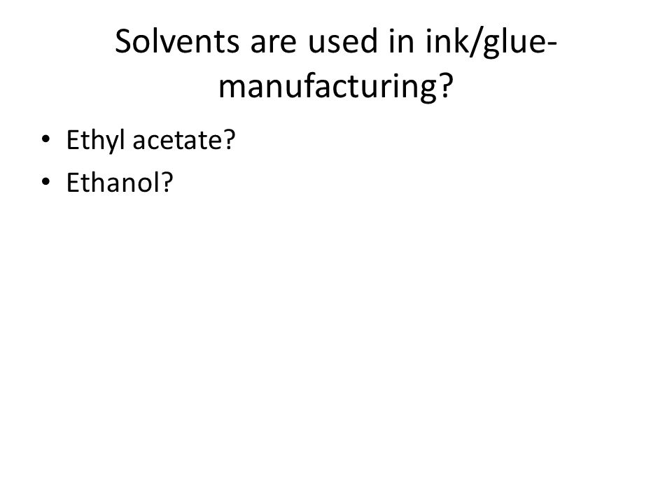 Solvents are used in ink/glue- manufacturing? Ethyl acetate? Ethanol?